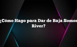 ¿Cómo Hago para Dar de Baja Somos River?