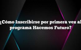 ¿Cómo Inscribirse por primera vez al programa Hacemos Futuro?