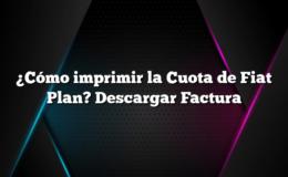 ¿Cómo imprimir la Cuota de Fiat Plan? Descargar Factura