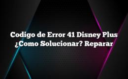 Codigo de Error 41 Disney Plus ¿Como Solucionar? Reparar