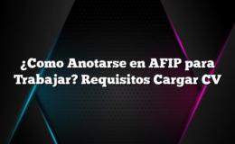 ¿Como Anotarse en AFIP para Trabajar? Requisitos Cargar CV