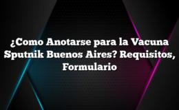 ¿Como Anotarse para la Vacuna Sputnik Buenos Aires? Requisitos, Formulario