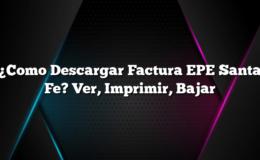 ¿Como Descargar Factura EPE Santa Fe? Ver, Imprimir, Bajar