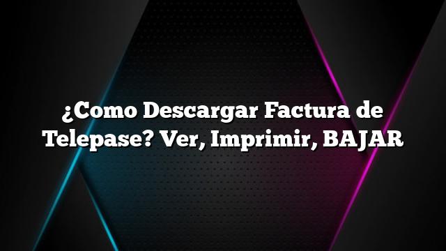 ¿Como Descargar Factura de Telepase? Ver, Imprimir, BAJAR