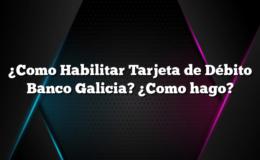 ¿Como Habilitar Tarjeta de Débito Banco Galicia? ¿Como hago?