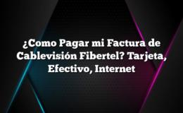 ¿Como Pagar mi Factura de Cablevisión Fibertel? Tarjeta, Efectivo, Internet