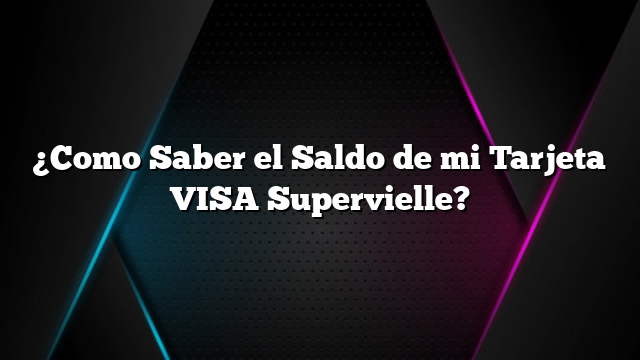 ¿Como Saber el Saldo de mi Tarjeta VISA Supervielle?
