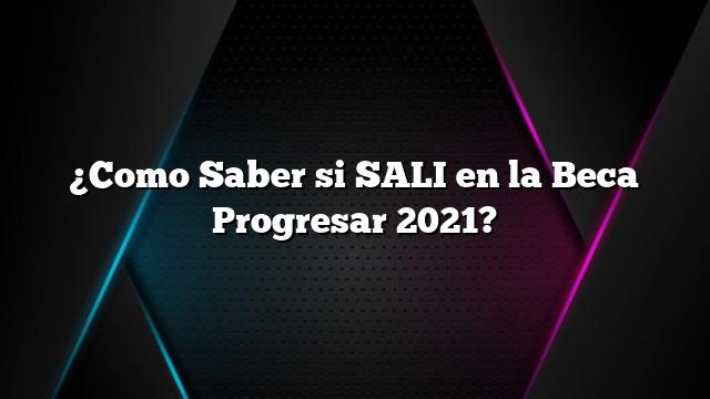 ¿Como Saber si SALI en la Beca Progresar 2021?