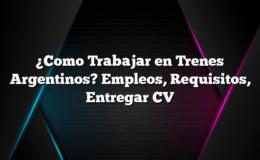 ¿Como Trabajar en Trenes Argentinos? Empleos, Requisitos, Entregar CV