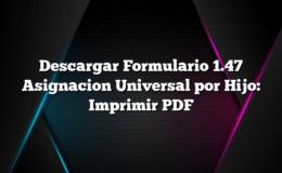 Descargar Formulario 1.47 Asignacion Universal por Hijo: Imprimir PDF
