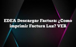 EDEA Descargar Factura: ¿Como imprimir Factura Luz? VER