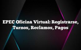 EPEC Oficina Virtual: Registrarse, Turnos, Reclamos, Pagos