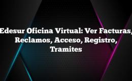 Edesur Oficina Virtual: Ver Facturas, Reclamos, Acceso, Registro, Tramites