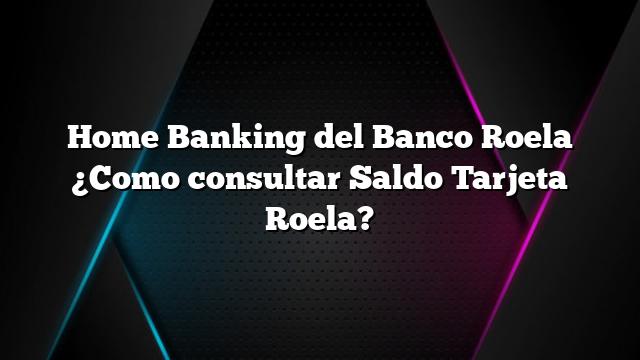 Home Banking del Banco Roela ¿Como consultar Saldo Tarjeta Roela?