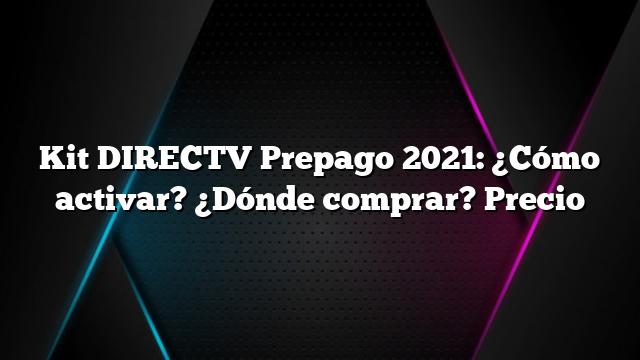 Kit DIRECTV Prepago 2021: ¿Cómo activar? ¿Dónde comprar? Precio