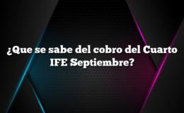 ¿Que se sabe del cobro del Cuarto IFE Septiembre?