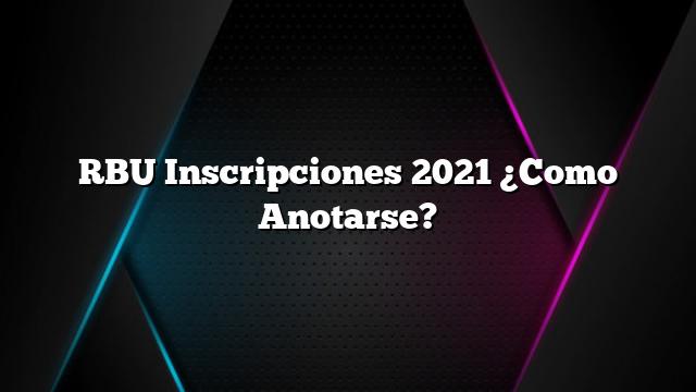 RBU Inscripciones 2021 ¿Como Anotarse?