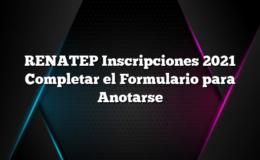 RENATEP Inscripciones 2021 Completar el Formulario para Anotarse
