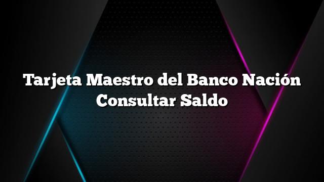 Tarjeta Maestro del Banco Nación Consultar Saldo