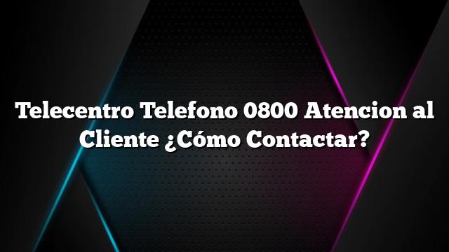 Telecentro Telefono 0800 Atencion al Cliente ¿Cómo Contactar?